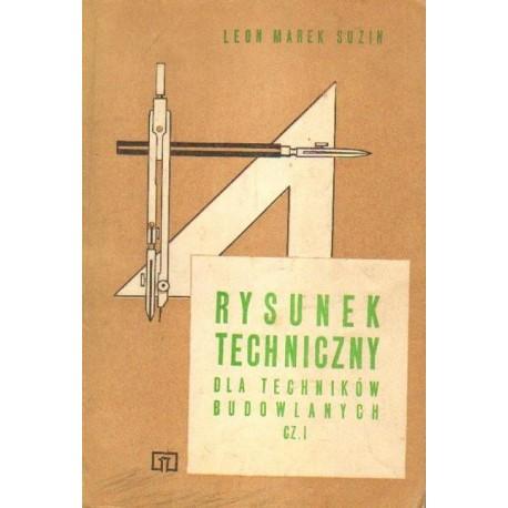 Leon Marek Suzin RYSUNEK TECHNICZNY DLA TECHNIKÓW BUDOWLANYCH. CZĘŚĆ 1 [antykwariat]