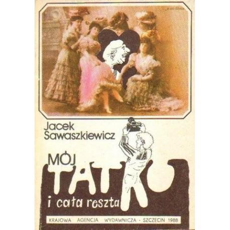 Jacek Sawaszkiewicz MÓJ TATKO I CAŁA RESZTA [antykwariat]