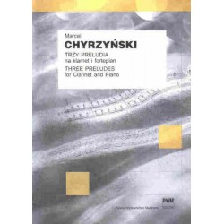 Marcel Chyrzyński TRZY PRELUDIA NA KLARNET I FORTEPIAN