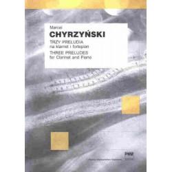TRZY PRELUDIA NA KLARNET I FORTEPIAN Marcel Chyrzyński