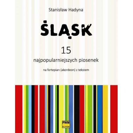 ŚLĄSK. 15 NAJPOPULARNIEJSZYCH PIOSENEK NA FORTEPIAN (AKORDEON) Z TEKSTEM Stanisław Hadyna