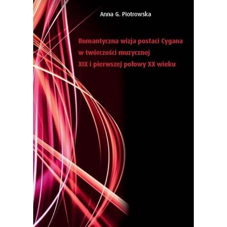 Anna G. Piotrowska ROMANTYCZNA WIZJA POSTACI CYGANA W TWÓRCZOŚCI MUZYCZNEJ XIX I PIERWSZEJ POŁOWY XX WIEKU