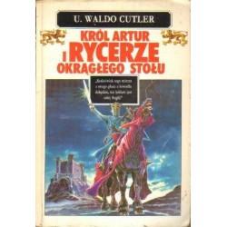 U. Waldo Cutler KRÓL ARTUR I RYCERZE OKRĄGŁEGO STOŁU [antykwariat]