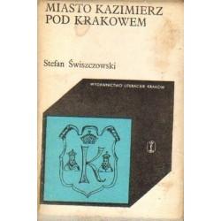 Stefan Świszczowski MIASTO KAZIMIERZ POD KRAKOWEM [antykwariat]