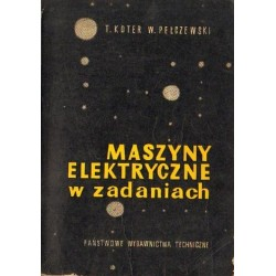 Tadeusz Koter, Władysław Pełczewski MASZYNY ELEKTRYCZNE W ZADANIACH [antykwariat]