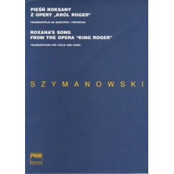 "Karol Szymanowski PIEŚŃ ROKSANY Z OPERY ""KRÓL ROGER"". TRANSKRYPCJA NA SKRZYPCE I FORTEPIAN"