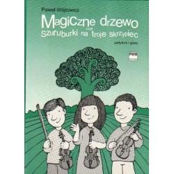 Paweł Wójtowicz MAGICZNE DRZEWO CZYLI SZURUBURKI NA TROJE SKRZYPIEC. PARTYTURA I GŁOSY