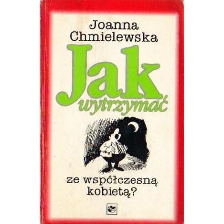 Joanna Chmielewska JAK WYTRZYMAĆ ZE WSPÓŁCZESNĄ KOBIETĄ? [antykwariat]