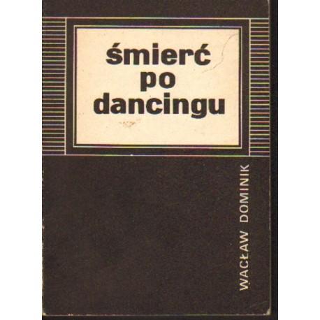 Wacław Dominik ŚMIERĆ PO DANCINGU [antykwariat]