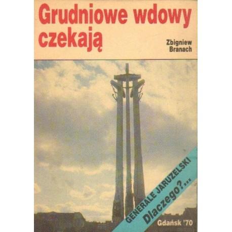 Zbigniew Branach GRUDNIOWE WDOWY CZEKAJĄ [antykwariat]