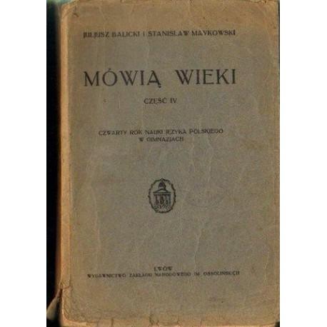 Juljusz Balicki i Stanisław Maykowski MÓWIĄ WIEKI. CZĘŚĆ IV. CZWARTY ROK NAUKI JĘZYKA POLSKIEGO W GIMNAZJACH [antykwariat]