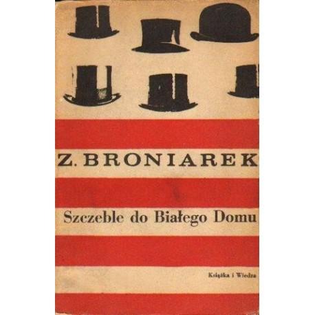 Zygmunt Broniarek SZCZEBLE DO BIAŁEGO DOMU [antykwariat]