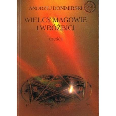 Andrzej Donimirski WIELCY MAGOWIE I WRÓŻBICI. CZĘŚĆ 1. OD STAROŻYTNOŚCI DO XIX WIEKU [antykwariat]