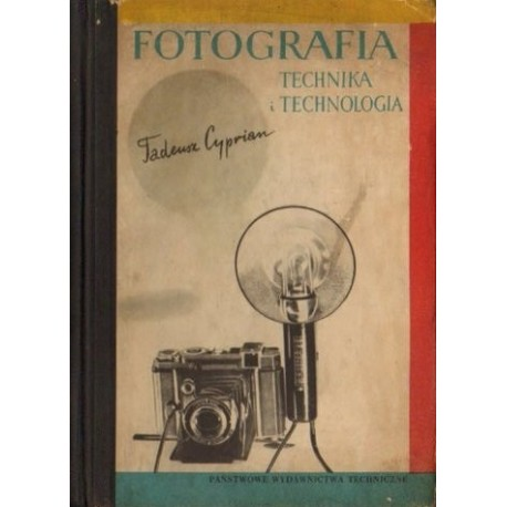 Tadeusz Cyprian FOTOGRAFIA. TECHNIKA I TECHNOLOGIA [antykwariat]