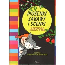 Krystyna Grochowalska-Wojciechowska PIOSENKI, ZABAWY I SCENKI. W PRZEDSZKOLU, W SZKOLE, W DOMU