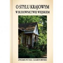 Zygmunt Ks. Czartoryski O STYLU KRAJOWYM W BUDOWNICTWIE WIEJSKIEM [reprint]