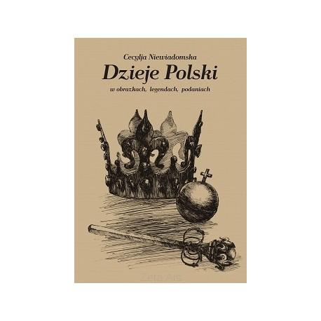 Cecylja Niewiadomska DZIEJE POLSKI W OBRAZKACH, LEGENDACH, PODANIACH [reprint]