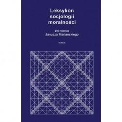 Janusz Mariański (red.) LEKSYKON SOCJOLOGII MORALNOŚCI