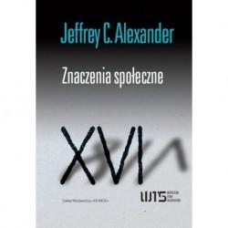 Jeffrey C. Alexander ZNACZENIA SPOŁECZNE. STUDIA Z SOCJOLOGII KULTUROWEJ