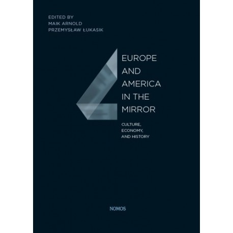 Arnold Maik, Przemysław Łukasik (eds.) EUROPE AND AMERICA IN THE MIRROR  CULTURE, ECONOMY, AND HISTORY