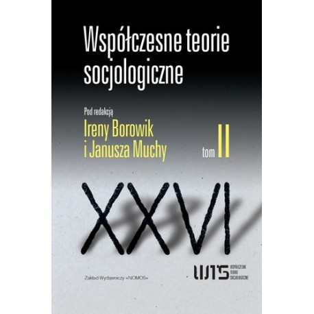Irena Borowik, Janusz Mucha (red.) WSPÓŁCZESNE TEORIE SOCJOLOGICZNE. ANTOLOGIA TEKSTÓW. TOM II
