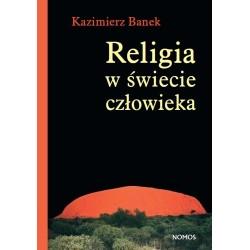 RELIGIA W ŚWIECIE CZŁOWIEKA Kazimierz Banek