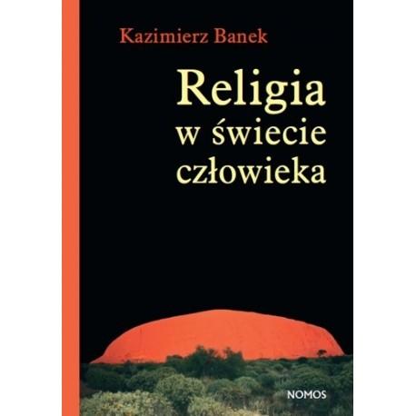 Kazimierz Banek RELIGIA W ŚWIECIE CZŁOWIEKA