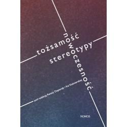 TOŻSAMOŚĆ, NOWOCZESNOŚĆ, STEREOTYPY Renata Dopierała, Kaja Kaźmierska (red.)