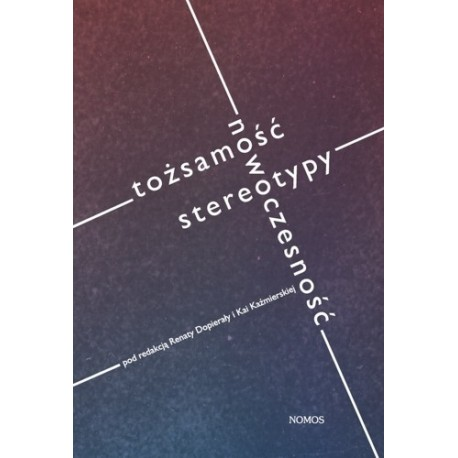 Renata Dopierała, Kaja Kaźmierska (red.) TOŻSAMOŚĆ, NOWOCZESNOŚĆ, STEREOTYPY