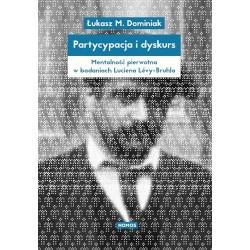 PARTYCYPACJA I DYSKURS. MENTALNOŚĆ PIERWOTNA W BADANIACH LUCIENA LÉVY-BRUHLA Łukasz Dominiak