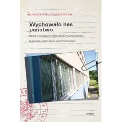 Agnieszka Golczyńska-Grondas  WYCHOWAŁO NAS PAŃSTWO. RZECZ O TOŻSAMOŚCI DOROSŁYCH WYCHOWANKÓW PLACÓWEK OPIEKUŃCZO-WYCHOWAWCZYCH