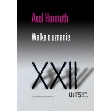 Axel Honneth WALKA O UZNANIE. MORALNA GRAMATYKA KONFLIKTÓW SPOŁECZNYCH