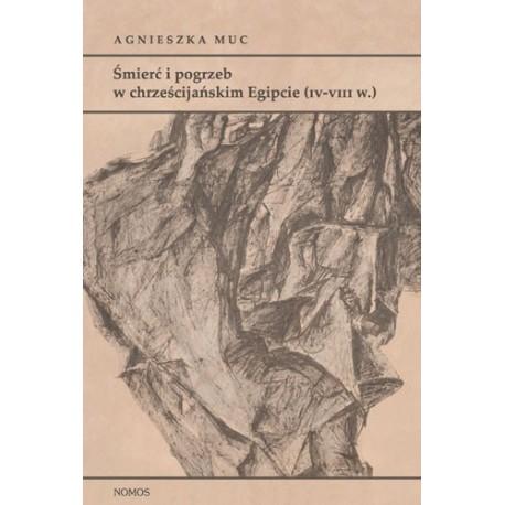 Agnieszka Muc ŚMIERĆ I POGRZEB W CHRZEŚCIJAŃSKIM EGIPCIE (IV-VIII W.)