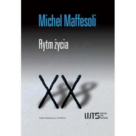 Michel Maffesoli RYTM ŻYCIA. WARIACJE NA TEMAT ŚWIATA WYOBRAŹNI PONOWOCZESNEJ