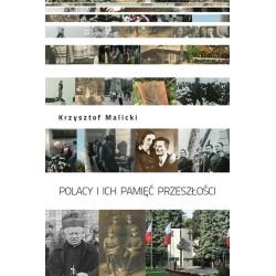 POLACY I ICH PAMIĘĆ PRZESZŁOŚCI. STUDIUM SOCJOLOGICZNE PAMIĘCI ZBIOROWEJ NA PRZYKŁADZIE REGIONU PODKARPACKIEGO Krzysztof Malicki