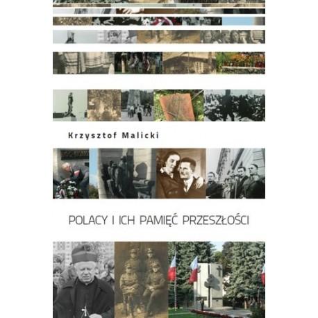 Krzysztof Malicki POLACY I ICH PAMIĘĆ PRZESZŁOŚCI. STUDIUM SOCJOLOGICZNE PAMIĘCI ZBIOROWEJ NA PRZYKŁADZIE REGIONU PODKARPACKIEGO