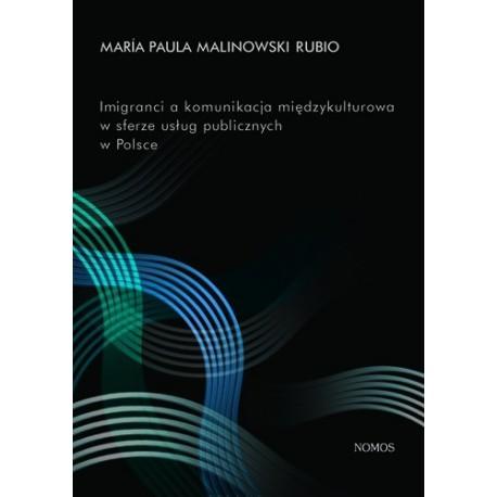 María Paula Malinowski Rubio IMIGRANCI A KOMUNIKACJA MIĘDZYKULTUROWA W SFERZE USŁUG PUBLICZNYCH W POLSCE