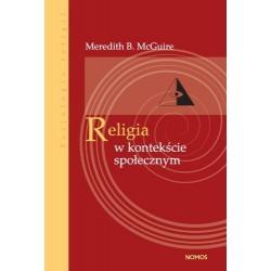 Meredith B. McGuire RELIGIA W KONTEKŚCIE SPOŁECZNYM