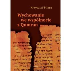 WYCHOWANIE WE WSPÓLNOCIE Z QUMRAN Krzysztof Pilarz