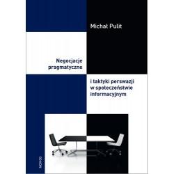 Michał Pulit NEGOCJACJE PRAGMATYCZNE I TAKTYKI PERSWAZJI W SPOŁECZEŃSTWIE INFORMACYJNYM