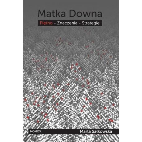 Marta Sałkowska MATKA DOWNA. PIĘTNO - ZNACZENIA - STRATEGIE