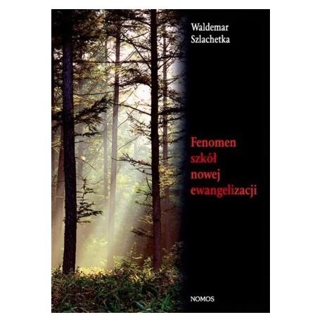Waldemar Szlachetka FENOMEN SZKÓŁ NOWEJ EWANGELIZACJI. STUDIUM SOCJOLOGICZNO-PASTORALNE