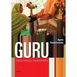 Agata Świerzowska GURU - MIĘDZY TRADYCJĄ A WSPÓŁCZESNOŚCIĄ