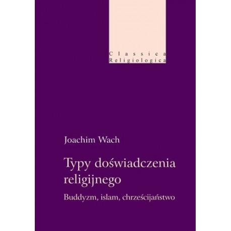TYPY DOŚWIADCZENIA RELIGIJNEGO. BUDDYZM, ISLAM, CHRZEŚCIJAŃSTWO Joachim Wach