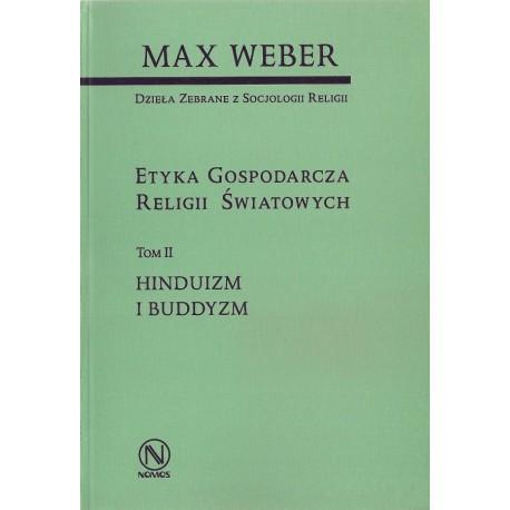 Max Weber ETYKA GOSPODARCZA RELIGII ŚWIATOWYCH. TOM II: HINDUIZM I BUDDYZM