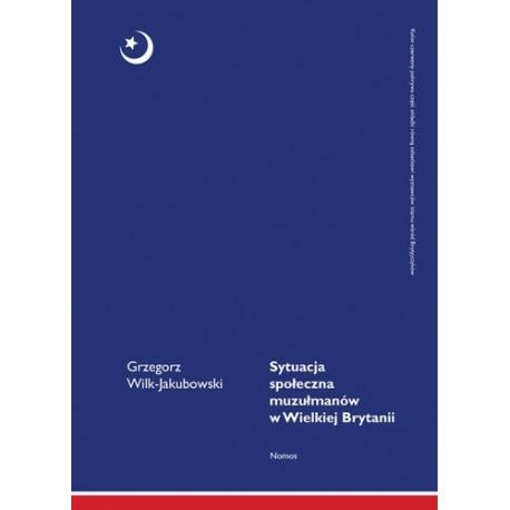 Grzegorz Wilk-Jakubowski SYTUACJA SPOŁECZNA MUZUŁMANÓW W WIELKIEJ BRYTANII