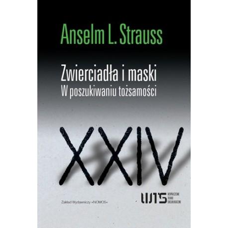 Anselm L. Strauss ZWIERCIADŁA I MASKI. W POSZUKIWANIU TOŻSAMOŚCI