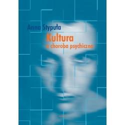 Anna Stypuła KULTURA A CHOROBA PSYCHICZNA. ROLA CZYNNIKÓW KULTUROWYCH W POSTRZEGANIU, PRZEBIEGU I LECZENIU ZABURZEŃ PSYCHICZNYCH