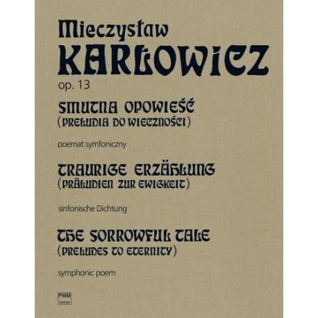 Mieczysław Karłowicz SMUTNA OPOWIEŚĆ (PRELUDIA DO WIECZNOŚCI) OP. 13, T.X. POEMAT SYMFONICZNY NA ORKIESTRĘ