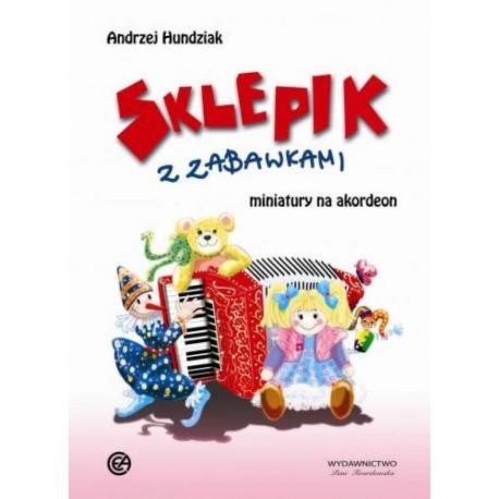 Andrzej Hundziak SKLEPIK Z ZABAWKAMI MINIATURY NA AKORDEON